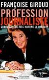 Profession journaliste - Conversations avec Martine de Rabaudy -  Quand on demande aux garçons et filles de quinze-vingt ans : « Quel métier avez-vous envie de faire ? », la moitié d'entre eux répond : « Journaliste ».  - Françoise Giroud -  Histoire, co - GIROUD Françoise - Libristo