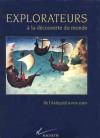 Explorateurs à la Découverte du Monde - 100 CARTES DETAILLEES  - 300 ILLUSTRATIONS - Histoire, Monde - Collectif - Libristo