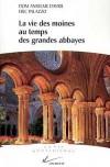 La vie des moines au temps des grandes abbaye  -   Davril-D.A. -  Palazzo  - Histoire, religion - DAVRIL (Dom) Anselme, PALAZZO Eric - Libristo