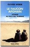 Le faucon afghan. Un voyage au royaume des talibans  -  Olivier Weber -  Documents, voyages - WEBER Olivier - Libristo