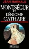 Montségur et l'énigme cathare - MARKALE Jean - Libristo