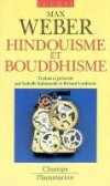 Hindouisme et Bouddhisme - Etude des religions:  protestantisme, confucianisme,  taoïsme, et  judaïsme. Paru en 1916-1917 - Max Weber - Sociologie, religions - WEBER Max - Libristo