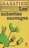 Les Noisettes sauvages - Dans ce pays grandiose, le Gévaudan, chaque instant d'Olivier lui apporte une découverte, un émerveillement - Robert Sabatier - Roman - SABATIER Robert - Libristo
