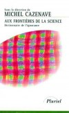 AUX FRONTIERES DE LA SCIENCE. Dictionnaire de l'ignorance  -   Michel Cazenave -   Sciences - Collectif - Libristo