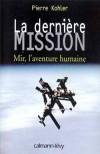 La Dernière mission -  L'épopée de la station Mir est la plus extraordinaire aventure spatiale depuis que l'homme a marché sur la Lune. - Pierre Kohler -  Espace   - KOHLER Pierre - Libristo