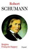 Robert Schumann - Compositeur allemand du romantique passionné. (1810-1856) - Brigitte François-Sappey -   Biographie - FRANCOIS-SAPPEY Brigitte - Libristo