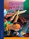 Larousse des cuisines du Monde - Plus de 350 recettes de plus de 65 pays répartis en 9 zones géograpghique. - Cuisine - Collectif - Libristo