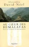 Au coeur des Himalayas  - le Népal - Sur les chemins de Katmandou - DAVID-NEEL Alexandra - Libristo