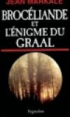 Brocéliande et l'énigme du Graal - MARKALE Jean - Libristo