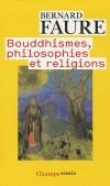 Bouddhismes philosophies et religions - FAURE Bernard - Libristo