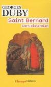Saint-Bernard - L'art cistercien  -   DUBY Georges  - Histoire, religion, christianisme - DUBY Georges - Libristo