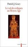 Le vol des reliques au Moyen âge... Patrick-J Geary -  Art, objets, collection - GEARY Patrick J. - Libristo