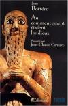 Au commencement étaient les dieux   -  Jean Bottéro  -  Histoire, Mésopotamie ancienne - Bottero Jean - Libristo