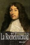 La Rochefoucauld -  François VI, duc de La Rochefoucauld, prince de Marcillac (1613-1680) -  écrivain, moraliste et mémorialiste français, surtout connu pour ses Maximes. - MINOIS Georges  - Biographie - MINOIS Georges - Libristo