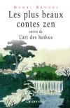 """Les plus beaux contes zen  - T1 - """" Il faut bien vider la tasse si l'on veut la remplir """", dit le maître de thé. - Henri Brunel - Contes et légendes - Collectif - Libristo"""