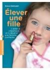 Elever une fille  -   Nombreux témoignages - Steve Biddulph  -  Education - Preuschoff Gisela - Libristo