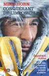 Conquérant de l'impossible - Mike Horn est un aventurier de l'extrême. Il ne vit que pour relever de nouveaux défis - Mike Horn - Récits, aventures, autobiographie - HORN Mike - Libristo