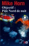 Objectif Pôle Nord de nuit - HORN Mike - Libristo