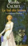 Le bal des louves T2 - La vengeance d'Isabeau  -1531. La vengeance des femmes-loups n'a pu être accomplie, mais leur vie a retrouvé normalité et gaieté. - Mireille Calmel -  Fantastique - Calmel Mireille - Libristo