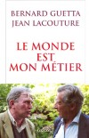 Le monde est mon métier  - Deux journalistes, deux générations, deux expériences… - Bernard Guetta -  Jean Lacouture - Histoire, politique, journalistes, monde - Guetta Bernard - Libristo