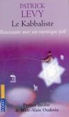 Le Kabbaliste -   Dans une « yeshiva », lieu discret où l'on étudie la mystique juive, Patrick Levy rencontre un personnage hors du commun, rabbi Isaac Goldman, le Kabbaliste -LEVY PATRICK  - Spiritualité, religions, judaïsme  - Levy Patrick - Libristo