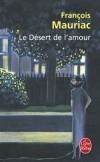 Le Désert de l'amour  - Un soir, dans un bar, Raymond Courrèges retrouve par hasard Maria Cross, une femme à laquelle, adolescent, il a témoigné une passion ardente et maladroite, qu'elle a repoussée. - François Mauriac -  Roman, classique - MAURIAC François - Libristo