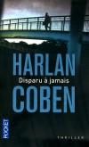 Disparu à jamais -   Livingston, banlieue de New York. Il y a onze ans, Ken Klein, accusé d'avoir violé et étranglé sa petite amie, disparaissait à jamais, emportant avec lui la vérité sur ce meurtre...- COBEN HARLAN -  Thriller - Coben Harlan - Libristo