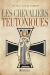 Les chevaliers teutoniques   -  Sylvain Gouguenheim  -  Religion, ordres - Gouguenheim Sylvain - Libristo