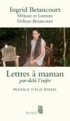 Lettres à maman - Par-delà l'enfer -  Ingrid Betancourt - Histoire, politique - Delloye-Betancourt Mélanie et Lorenzo - Libristo