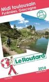 Pyrénées - Gascogne - Pays toulousain  2014 -  Guide du Routard -   cartes et plans détaillés - Vacances, loisirs, voyages - Collectif - Libristo