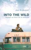 Into the Wild - Voyage au bout de la solitude -  Un jeune homme qui a voulu vivre jusqu'au bout son impossible idéal  - Par Jon Krakauer  - Roman, documents - Krakauer Jon - Libristo