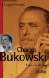 Charles Bukowski Une vie de fou - Sounes Howard - Libristo