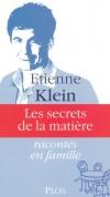 Les secrets de la matière racontés en famille - Etienne Klein nous guide dans un fascinant voyage au cœur de la matière.  - KLEIN ETIENNE - Documents, sciences - KLEIN Etienne - Libristo