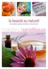La Beauté au naturel - 100 recettes à préparer soi-même en un tour de main - FAIRLEY Joséphine - Libristo