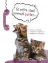 Si votre chat pouvait parler ... Plus de 300 photos commentées pour décoder les réactions et le language corporel du chat -  Docteur Bruce Fogle -  Animaux, chats, vie de famille - FOGLE Bruce - Libristo
