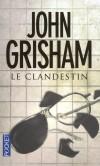 Le Clandestin - Lobbyiste sans foi ni loi, Joel Backman a été condamné à vingt ans de prison - GRISHAM JOHN  - Thriller - GRISHAM John - Libristo