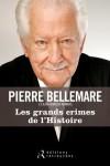 Les Grands crimes de l'histoire - 30 histoires incroyables - Pierre Belemare  -  Romans policiers - Bellemare Pierre - Libristo