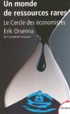 Un monde de ressources rares - Inventaire des ressources rares. Il y a de vraies et de fausses Raretés -  - Erik Orsenna de l'Académie Française -  - Orsenna Erik, Cercle des économistes - Libristo