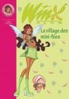 Winx Club 14 - Le village des mini-fées - MARVAUD Sophie - Libristo
