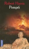 Pompéi - An 79, retour sur une des plus grandes catastrophes naturelles de l'Histoire. - Robert Harris -  Roman histoirque - Italie - Harris Robert - Libristo