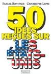 50 idées reçues sur les Etats-Unis - Boniface Pascal, Lepri Charlotte - Libristo