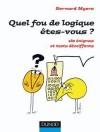 Quel fou de logique êtes-vous ? - 180 énigmes et tests décoiffants  - Bernard Myers - Jeux - Myers Bernard - Libristo