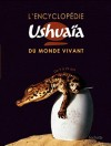 L'Encyclopédie Ushuaïa du monde vivant - Avec plus de 2500 photographies d'une qualité exceptionnelle.. - Michaël Allaby, Peter Bond, Trevor D - Collectif - Libristo