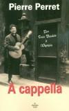 A cappella - Des Trois Baudets à l'Olympia - Pierre Perret -  Né le 9 juillet 1934 à Castelsarrasin, est un auteur-compositeur-interprète français - Autobiographie - Perret Pierre - Libristo