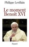 Le moment Benoît XVI  -  Levillain Philippe    -  Religion, christianisme - Levillain Philippe - Libristo