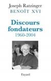 Discours fondateurs 1960-2004   -  Joseph Ratzinger  -  Religion, christianisme, philosophie - Ratzinger (Pape Benoît XVI) Joseph - Libristo