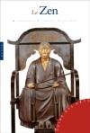 """Le Zen   -  Rossella Marangoni  -  Ecole bouddhiste qui s'est organisée en Chine sous le nom de : """"chan"""", terme signifiant """" méditation """" -  Religion, bouddhisme - Marangoni Rossella - Libristo"""
