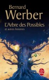 L'Arbre des possibles - Vingt petites histoires sous forme de contes, de légendes, de minipolars. - Bernard Werber - Science fiction, fantastique - Werber Bernard - Libristo