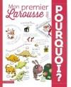 Mon Premier Larousse des Pourquoi - 6 thèmes, illustrés par 15 illustrateurs différents  - Dictionaires, éducation - Collectif - Libristo