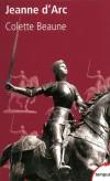 Jeanne d'Arc - (1412-1431) - Figure emblématique de l'histoire de France, sainte de l'église catholique  - Elle est béatifiée en 1909 et canonisée en 1920 -   Par Colette Beaune - Biographie, histoire, France - Beaune Colette - Libristo